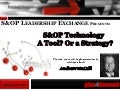 S&OP Leadership Exchange: S&OP Technology - A tool? or a Strategy?