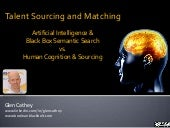 Talent Sourcing and Matching - Artificial Intelligence and Black Box Semantic Search vs. Human Cognition and Sourcing