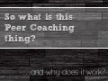 So what's this Peer Coaching thing?