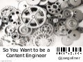 So You Want to be a Content Engineer (ICC 2014)