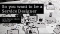 So you want to be a Service Designer