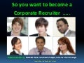 So you want to become a corporate recruiter