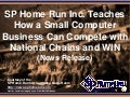 SP Home Run Inc. Teaches How a Small Computer Business Can Compete with National Chains and WIN (Slides)