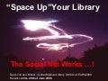 Space Up Your Library : The Social Net Works!