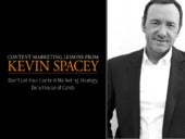 Content Marketing Lessons from Kevin Spacey - Don't Let Your Content Marketing Strategy be a House of Cards