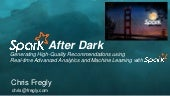 Spark After Dark:  Real time Advanced Analytics and Machine Learning with Spark