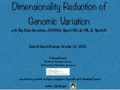 Dimensionality Reduction of Genomic Variation with Big Data Genomics ADAM & Spark MLLib/ML & SparkR