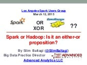 Spark or Hadoop: is it an either-or proposition? By Slim Baltagi
