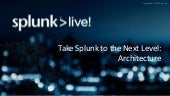Taking Splunk to the Next Level - Architecture