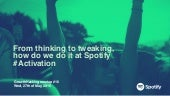 Activation: From Thinking to Tweaking, How We Do It at Spotify