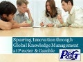 Spurring innovation through global knowledge management at P & G