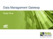 Deep Dive Data Management Gateway - SQLSaturday Edinburgh