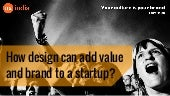 How design can add value and brand to a start up?