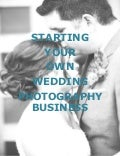 Start Your OWN Wedding Photography Business