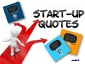 Start- up Quotes!