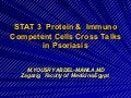 Stat3   protein & immunocompetent  cells  cross talks   in psoriasis by yousry a mawla