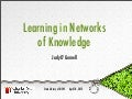 Learning in Networks of Knowledge