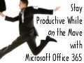 Stay Productive While on the Move with Microsoft Office 365 - by Denver IT Consulting Company