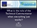 "STC summit 2012 What Should Technical Communicators Do When Products ""Just Work""?"