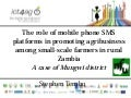 The role of mobile phone SMS platforms in promoting agribusiness among small-scale farmers in rural Zambia A case of Mungwi district