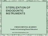 Sterilization of endodontic instruments /certified fixed orthodontic courses by Indian dental academy