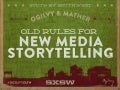 Three Old Rules for New Media Storytelling #SXSW #OgilvySXSW