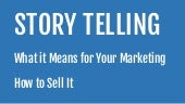 Story Telling: What it Means for Your Marketing & How to Sell It