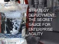 Strategy Deployment: the Secret Sauce for Enterprise Agility