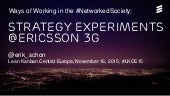 Ways of Working in the #NetworkedSociety - Strategy Experiments @ericsson 3G