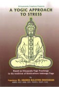 A Yogic Approach to Stress by Dr. Ananda Balayogi Bhavanani