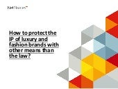 How to protect the IP of luxury and fashion brands with other means than the law?