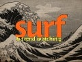 Surf and trend watching