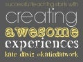 Successful teaching starts with creating awesome experiences