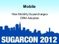 Mobile: Session 3: How Mobility Supercharges CRM Adoption