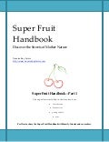 Super Fruit Handbook Learn The Health Secrets Of Mother Nature