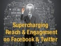 Supercharing reach and engagement on Twitter and Facebook