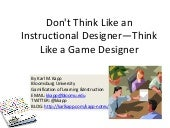 Don't Think Like an Instructional Designer—Think Like a Game Designer