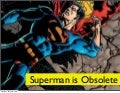 Superman is Obsolete