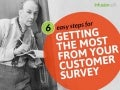 6 Easy Steps for Getting the Most from Your Customer Surveys