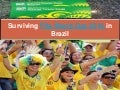 Surviving fifa world cup 2014 in brazil