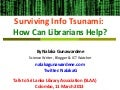 Surviving info tsunami: How can Librarians help? Nalaka Gunawardene - 11 March  2013