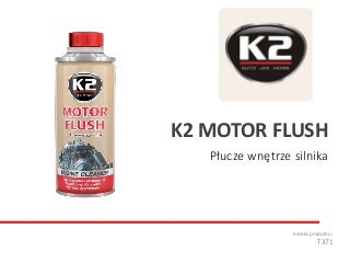 T371 K2 Motor Flush - Płucze wnętrze silnika