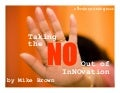 Taking The No Out Of InNOvation by Mike Brown
