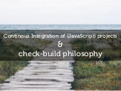 Continous Integration of (JS) projects & check-build philosophy