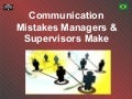 Seven Comunication Mistakes Managers and Supervisors Make