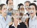 Building a good relationship with your colleagues