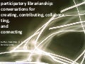 Participatory Librarianship:  Creating Enchantment and Conversations for Learning