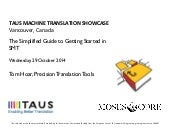 TAUS Machine Translation Showcase, The Simplified Guide to Getting Started in SMT, Precision Translation Tools, 2014