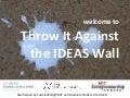 Throw it Against the IDEAS Wall @ MIT