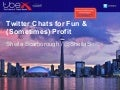 Twitter Chats: Fun and (Sometimes) Profit